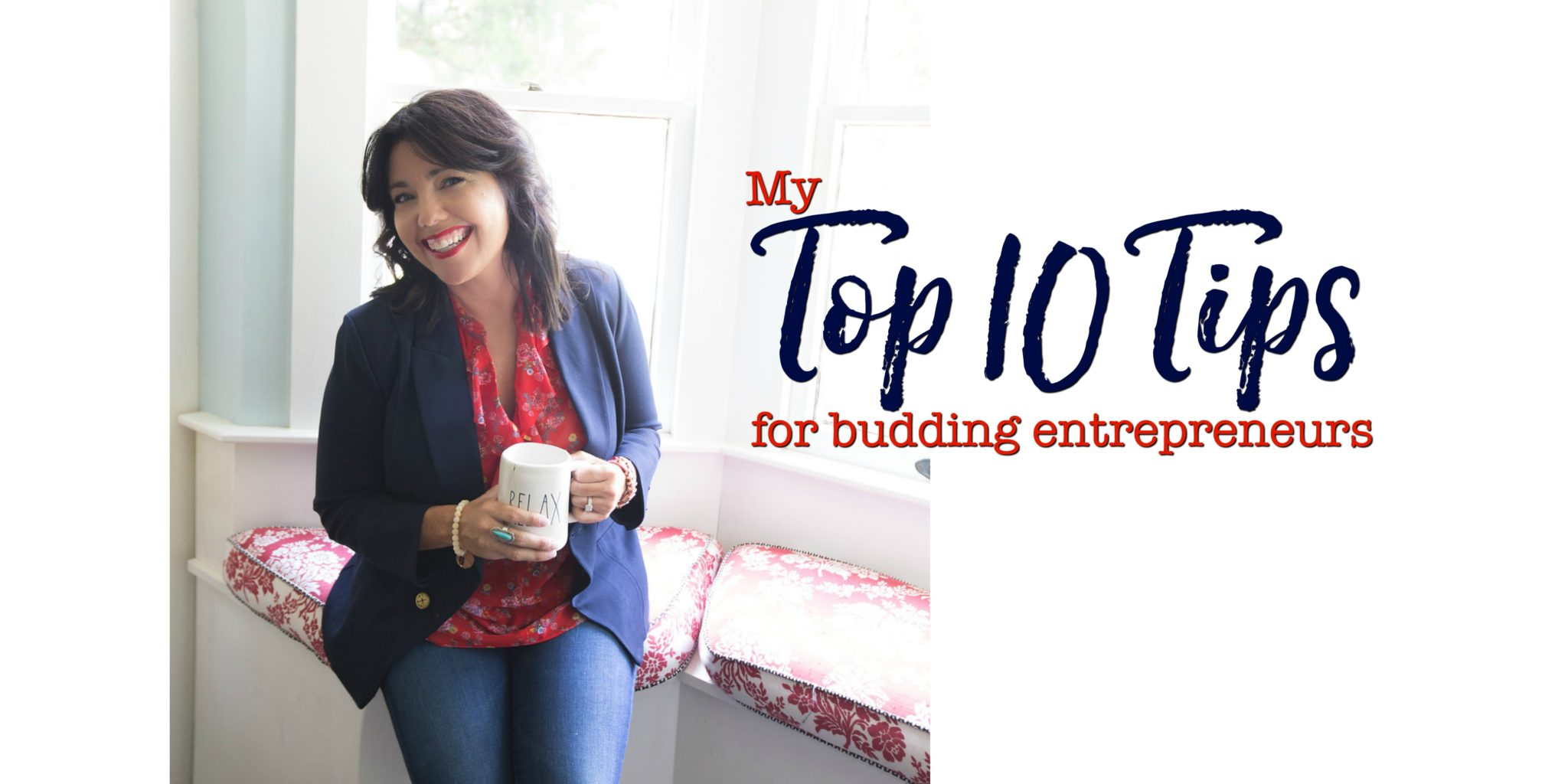 My Top 10 Tips for Budding Entrepreneurs